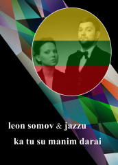 09 Lituania - Leon Somov & Jazzu - Ka tu su manim darai